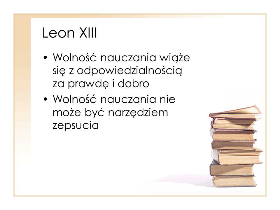 Leon XIII Wolność nauczania wiąże się z odpowiedzialnością za prawdę i dobro Wolność nauczania nie może być narzędziem zepsucia