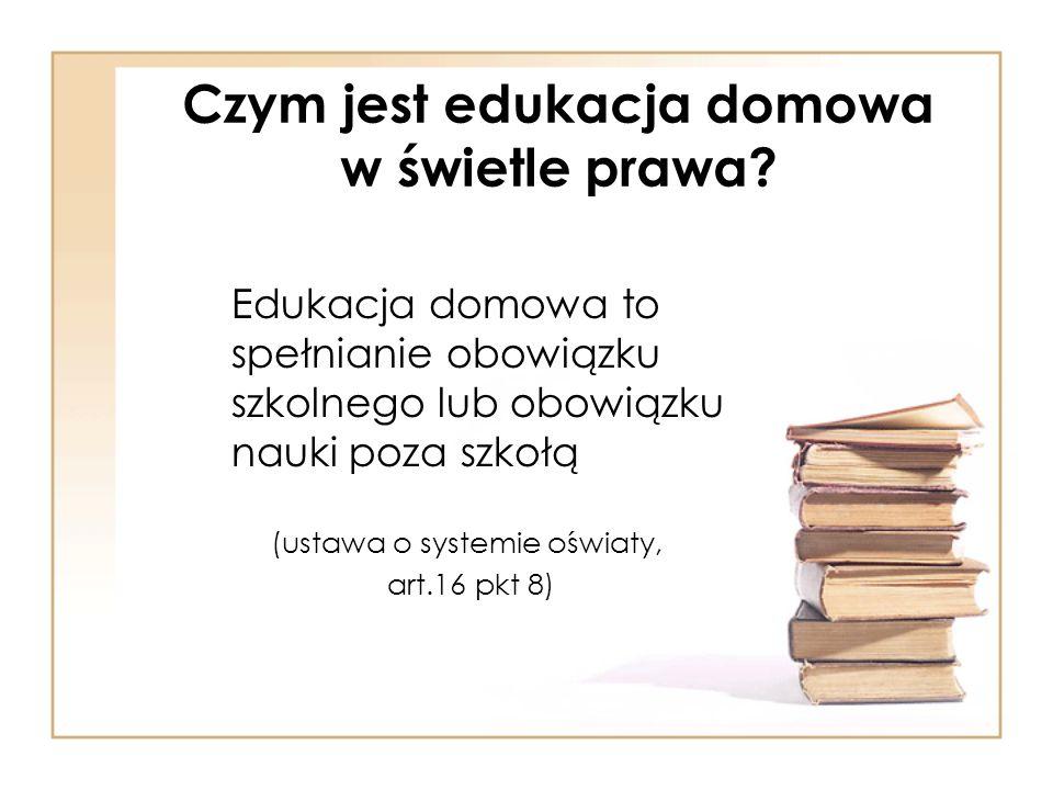 Czym jest edukacja domowa w świetle prawa? Edukacja domowa to spełnianie obowiązku szkolnego lub obowiązku nauki poza szkołą (ustawa o systemie oświat