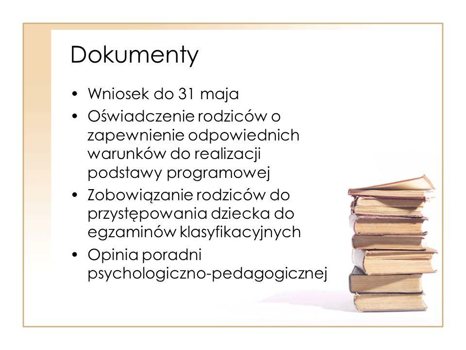 Dokumenty Wniosek do 31 maja Oświadczenie rodziców o zapewnienie odpowiednich warunków do realizacji podstawy programowej Zobowiązanie rodziców do prz