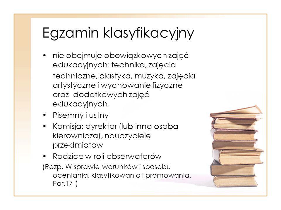 Egzamin klasyfikacyjny nie obejmuje obowiązkowych zajęć edukacyjnych: technika, zajęcia techniczne, plastyka, muzyka, zajęcia artystyczne i wychowanie