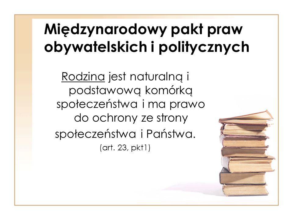 Międzynarodowy pakt praw obywatelskich i politycznych Rodzina jest naturalną i podstawową komórką społeczeństwa i ma prawo do ochrony ze strony społec