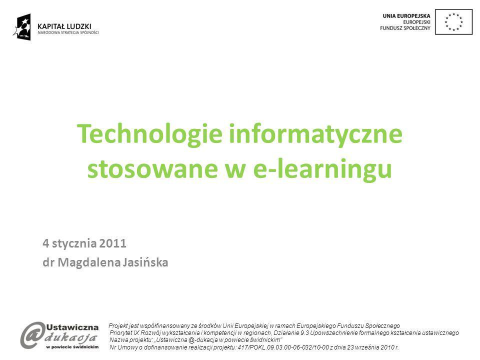 Technologie informatyczne stosowane w e-learningu 4 stycznia 2011 dr Magdalena Jasińska Projekt jest współfinansowany ze środków Unii Europejskiej w r