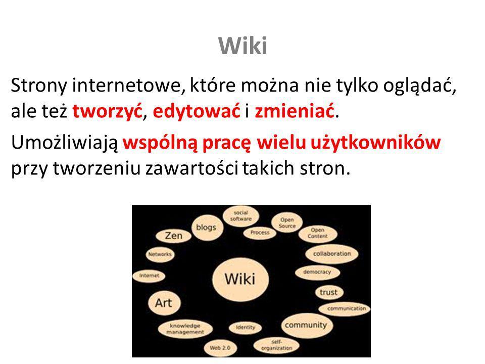 Wiki Strony internetowe, które można nie tylko oglądać, ale też tworzyć, edytować i zmieniać. Umożliwiają wspólną pracę wielu użytkowników przy tworze