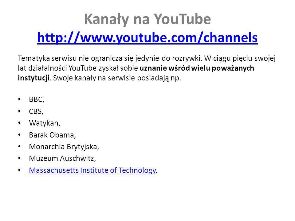Kanały na YouTube http://www.youtube.com/channels http://www.youtube.com/channels Tematyka serwisu nie ogranicza się jedynie do rozrywki. W ciągu pięc
