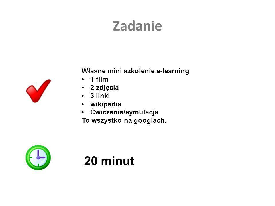 Zadanie Własne mini szkolenie e-learning 1 film 2 zdjęcia 3 linki wikipedia Ćwiczenie/symulacja To wszystko na googlach. 20 minut