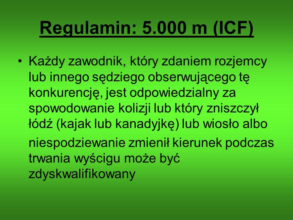 Regulamin: 5.000 m (ICF) Każdy zawodnik, który zdaniem rozjemcy lub innego sędziego obserwującego tę konkurencję, jest odpowiedzialny za spowodowanie