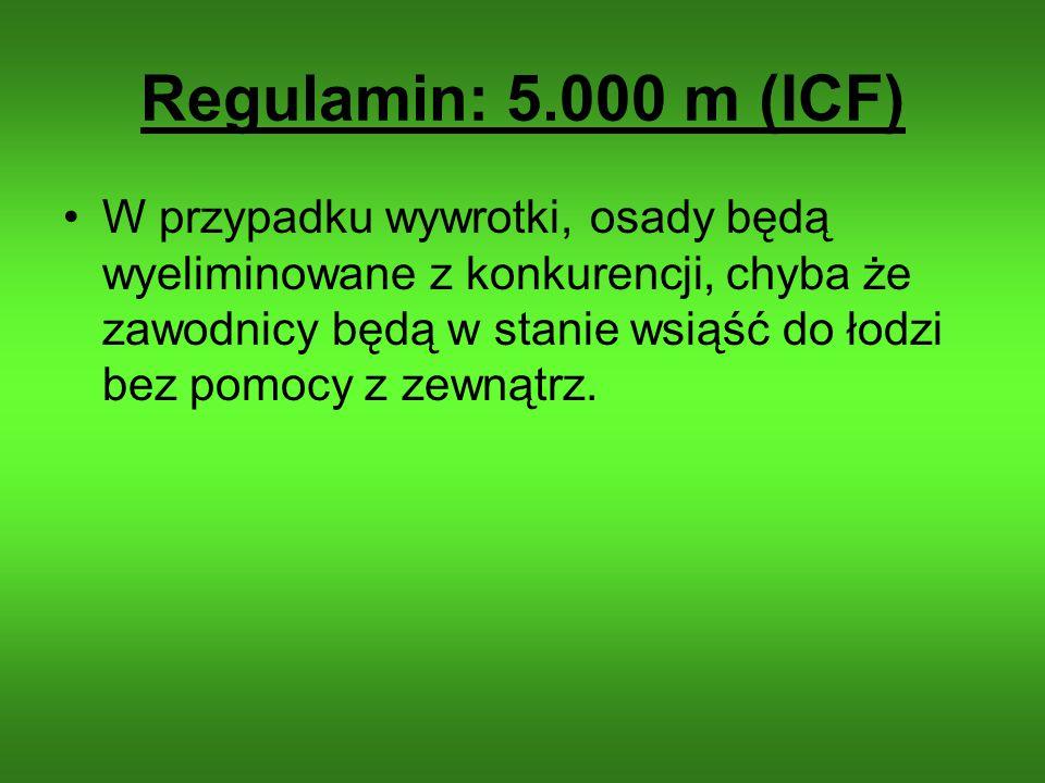 Regulamin: 5.000 m (ICF) W przypadku wywrotki, osady będą wyeliminowane z konkurencji, chyba że zawodnicy będą w stanie wsiąść do łodzi bez pomocy z z