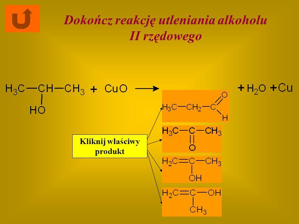 Kliknij właściwy produkt Dokończ reakcję utleniania alkoholu II rzędowego
