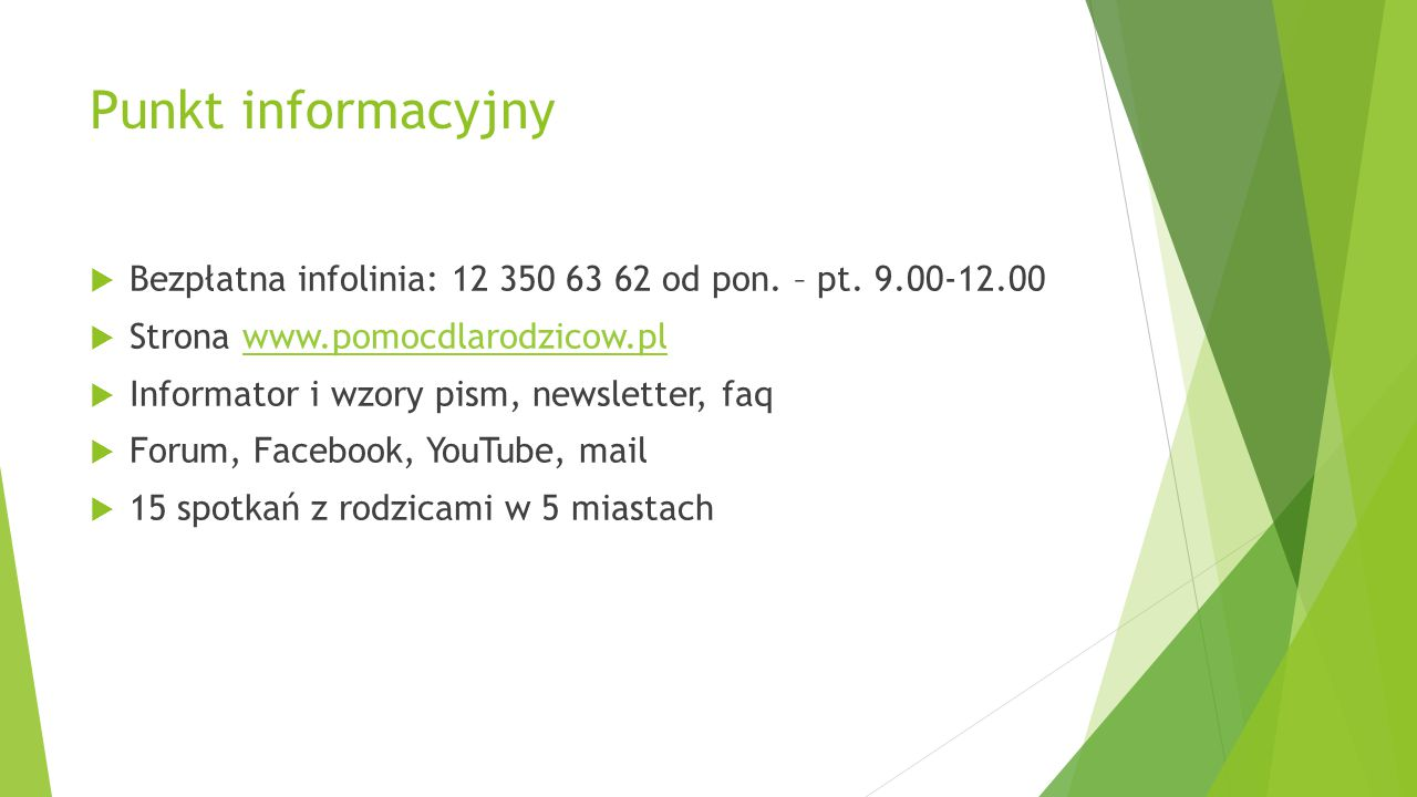 Punkt informacyjny Bezpłatna infolinia: 12 350 63 62 od pon. – pt. 9.00-12.00 Strona www.pomocdlarodzicow.plwww.pomocdlarodzicow.pl Informator i wzory
