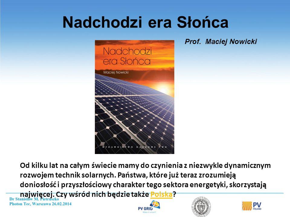 Nadchodzi era Słońca Od kilku lat na całym świecie mamy do czynienia z niezwykle dynamicznym rozwojem technik solarnych. Państwa, które już teraz zroz