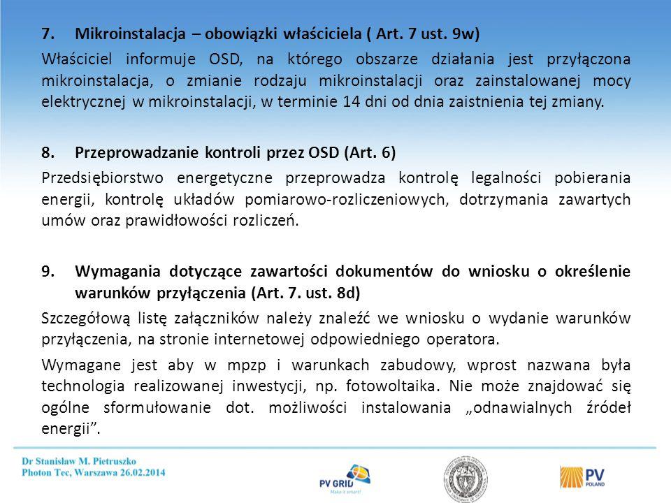7.Mikroinstalacja – obowiązki właściciela ( Art. 7 ust. 9w) Właściciel informuje OSD, na którego obszarze działania jest przyłączona mikroinstalacja,