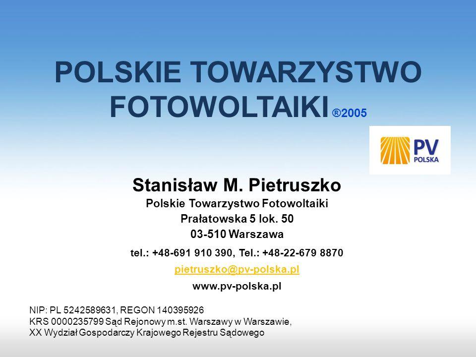 POLSKIE TOWARZYSTWO FOTOWOLTAIKI ®2005 Stanisław M. Pietruszko Polskie Towarzystwo Fotowoltaiki Prałatowska 5 lok. 50 03-510 Warszawa tel.: +48-691 91