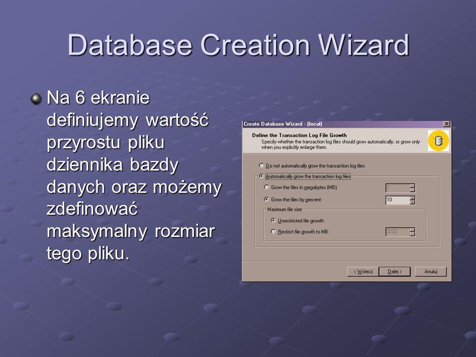 Database Creation Wizard Na 6 ekranie definiujemy wartość przyrostu pliku dziennika bazdy danych oraz możemy zdefinować maksymalny rozmiar tego pliku.