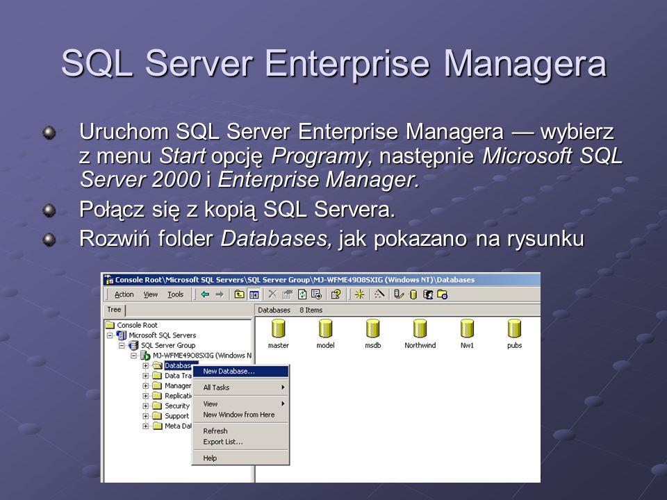 SQL Server Enterprise Managera Uruchom SQL Server Enterprise Managera wybierz z menu Start opcję Programy, następnie Microsoft SQL Server 2000 i Enterprise Manager.