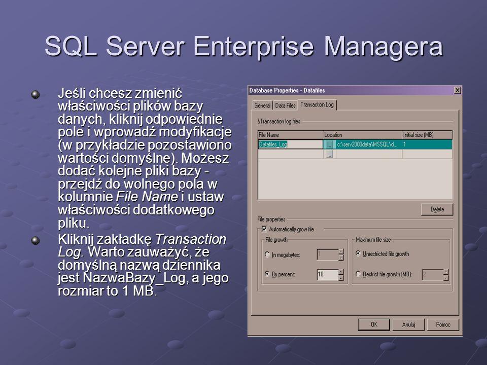 SQL Server Enterprise Managera Jeśli chcesz zmienić właściwości plików bazy danych, kliknij odpowiednie pole i wprowadź modyfikacje (w przykładzie pozostawiono wartości domyślne).