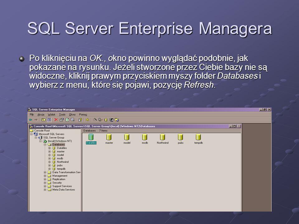 SQL Server Enterprise Managera Po kliknięciu na OK., okno powinno wyglądać podobnie, jak pokazane na rysunku. Jeżeli stworzone przez Ciebie bazy nie s