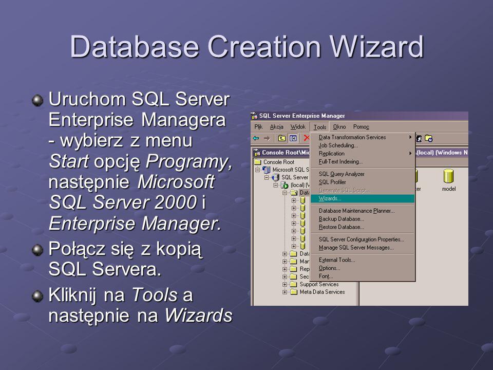 Database Creation Wizard Uruchom SQL Server Enterprise Managera - wybierz z menu Start opcję Programy, następnie Microsoft SQL Server 2000 i Enterprise Manager.