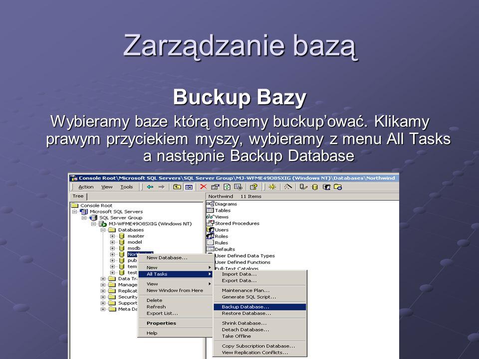 Zarządzanie bazą Buckup Bazy Wybieramy baze którą chcemy buckupować. Klikamy prawym przyciekiem myszy, wybieramy z menu All Tasks a następnie Backup D