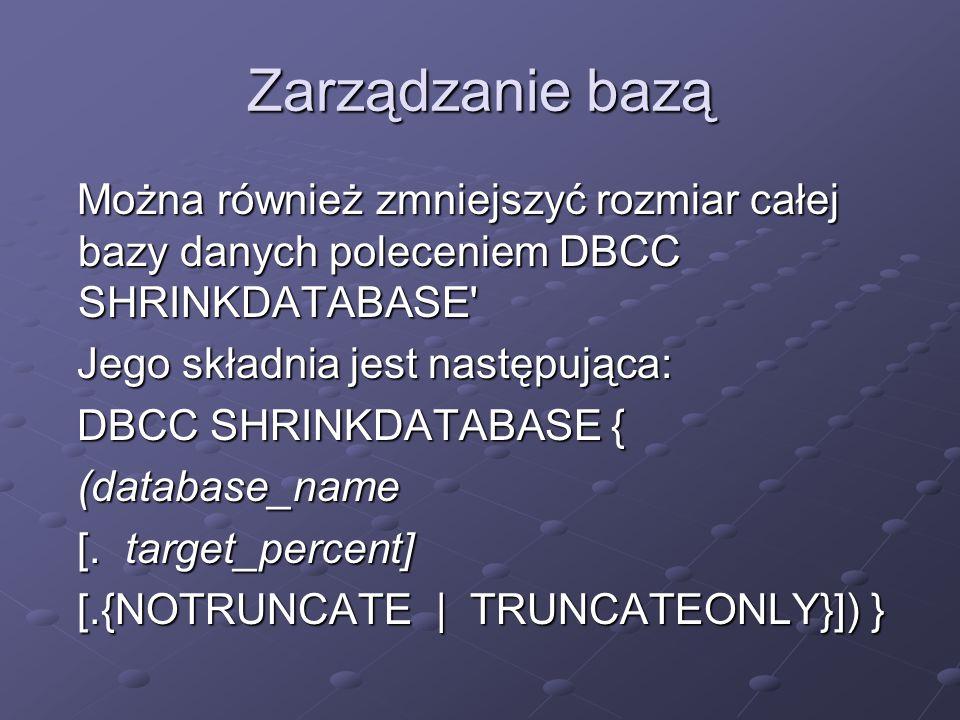 Można również zmniejszyć rozmiar całej bazy danych poleceniem DBCC SHRINKDATABASE Można również zmniejszyć rozmiar całej bazy danych poleceniem DBCC SHRINKDATABASE Jego składnia jest następująca: Jego składnia jest następująca: DBCC SHRINKDATABASE { DBCC SHRINKDATABASE { (database_name (database_name [.