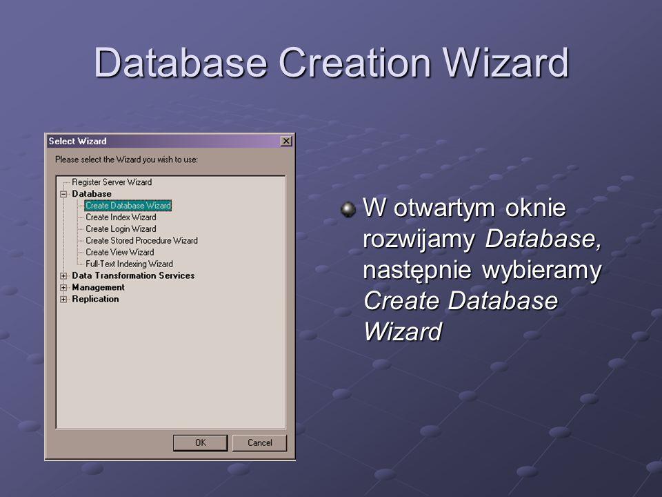 Database Creation Wizard Na 2 ekranie możemy wpisać: -Nazwę bazy dancyh -Nazwę pliku bazy danych -Nazwę pliku dziennika