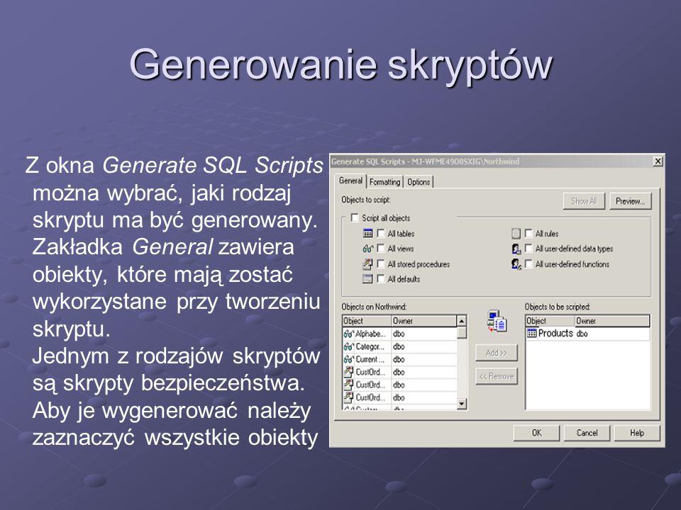 Generowanie skryptów Z okna Generate SQL Scripts można wybrać, jaki rodzaj skryptu ma być generowany. Zakładka General zawiera obiekty, które mają zos