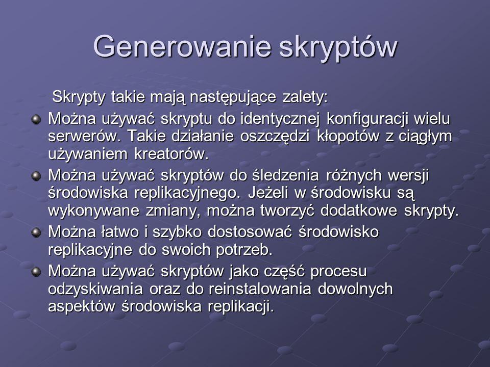 Generowanie skryptów Skrypty takie mają następujące zalety: Skrypty takie mają następujące zalety: Można używać skryptu do identycznej konfiguracji wielu serwerów.