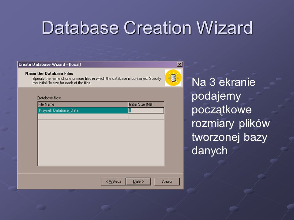 Database Creation Wizard Na 4 ekranie definiujemy wartość przyrostu pliku bazdy danych oraz możemy zdefinować maksymalny rozmiar pliku.