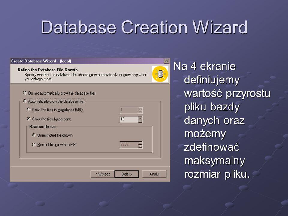 Database Creation Wizard Na 5 ekranie podajemy początkowy rozmiar pliku dziennika (logfile)