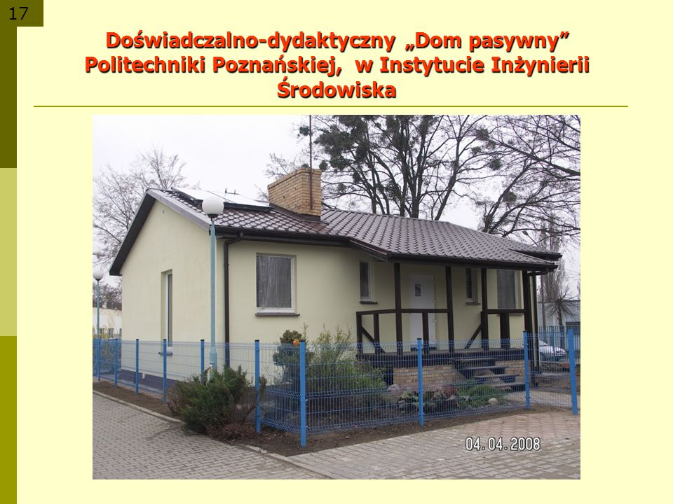 17 Doświadczalno-dydaktyczny Dom pasywny Politechniki Poznańskiej, w Instytucie Inżynierii Środowiska
