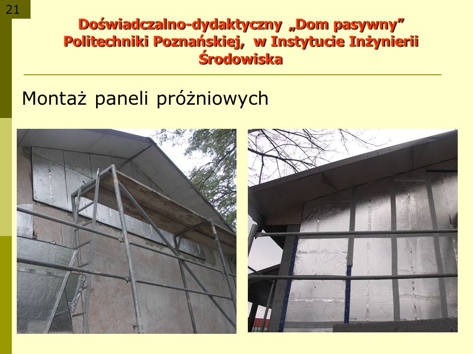 21 Montaż paneli próżniowych Doświadczalno-dydaktyczny Dom pasywny Politechniki Poznańskiej, w Instytucie Inżynierii Środowiska