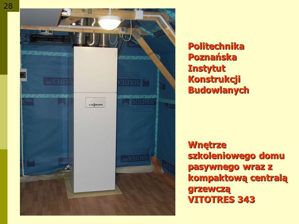 28 Politechnika Poznańska Instytut Konstrukcji Budowlanych Wnętrze szkoleniowego domu pasywnego wraz z kompaktową centralą grzewczą VITOTRES 343