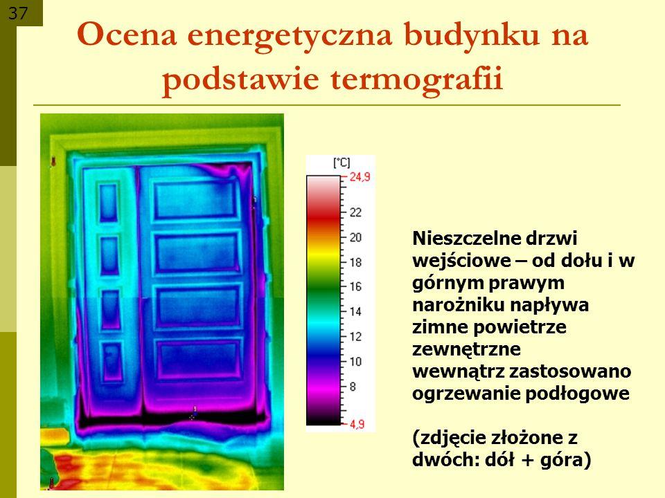 37 Ocena energetyczna budynku na podstawie termografii Nieszczelne drzwi wejściowe – od dołu i w górnym prawym narożniku napływa zimne powietrze zewnę