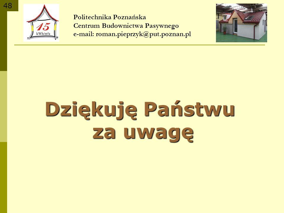 48 Dziękuję Państwu za uwagę za uwagę Politechnika Poznańska Centrum Budownictwa Pasywnego e-mail: roman.pieprzyk@put.poznan.pl