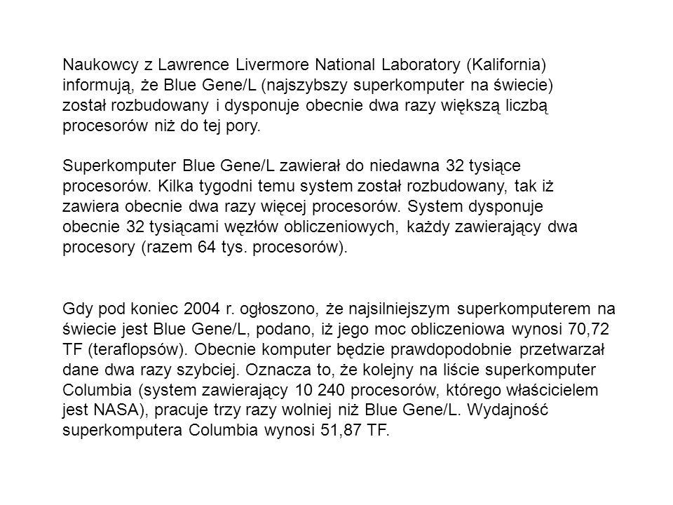 Naukowcy z Lawrence Livermore National Laboratory (Kalifornia) informują, że Blue Gene/L (najszybszy superkomputer na świecie) został rozbudowany i dy