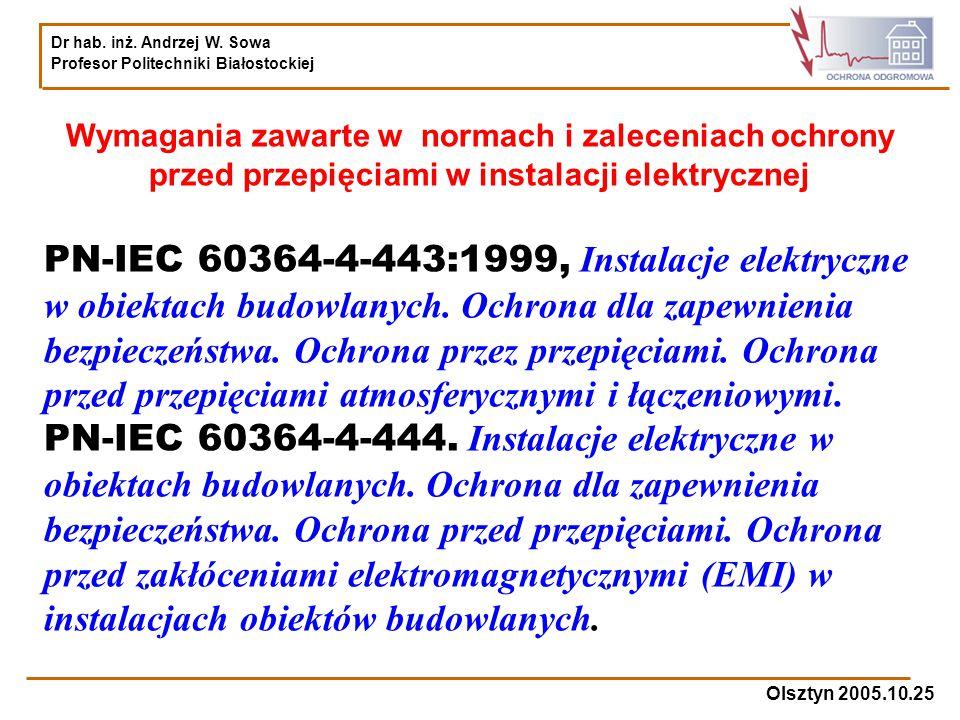 Dr hab. inż. Andrzej W. Sowa Profesor Politechniki Białostockiej Olsztyn 2005.10.25 Wymagania zawarte w normach i zaleceniach ochrony przed przepięcia