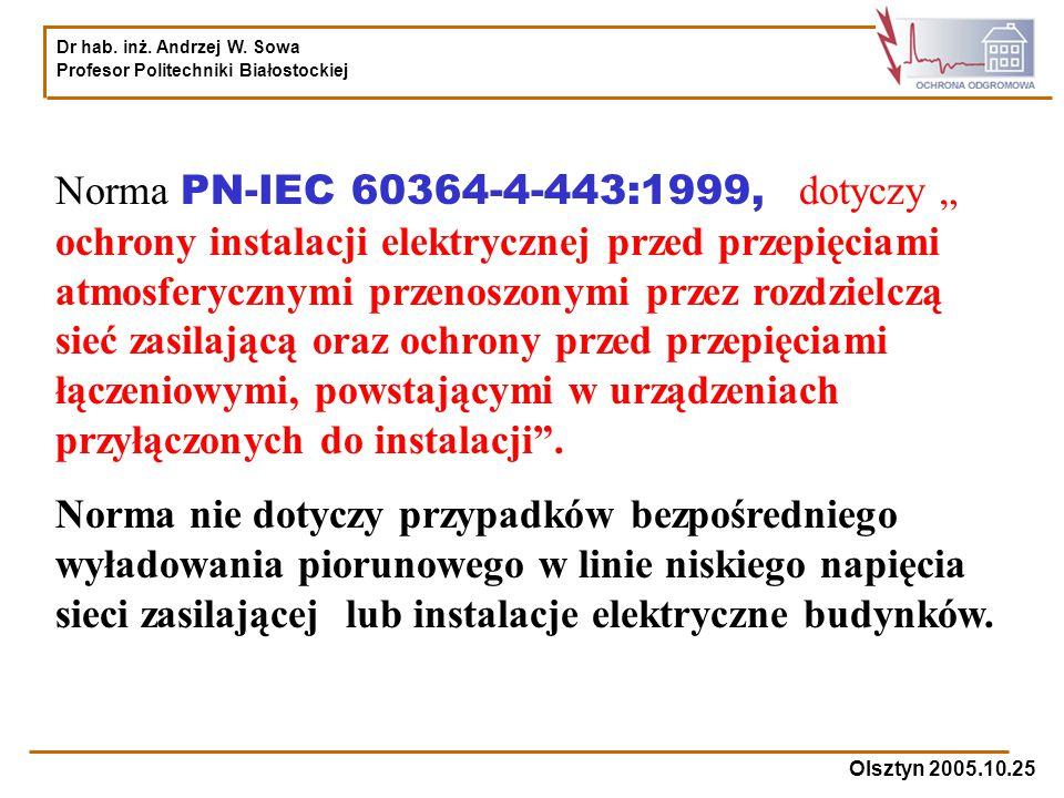 Dr hab. inż. Andrzej W. Sowa Profesor Politechniki Białostockiej Olsztyn 2005.10.25 Norma PN-IEC 60364-4-443:1999, dotyczy ochrony instalacji elektryc