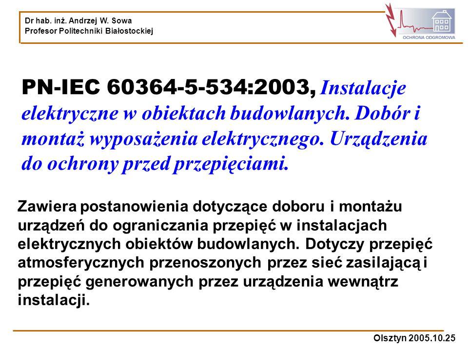 Dr hab. inż. Andrzej W. Sowa Profesor Politechniki Białostockiej Olsztyn 2005.10.25 PN-IEC 60364-5-534:2003, Instalacje elektryczne w obiektach budowl