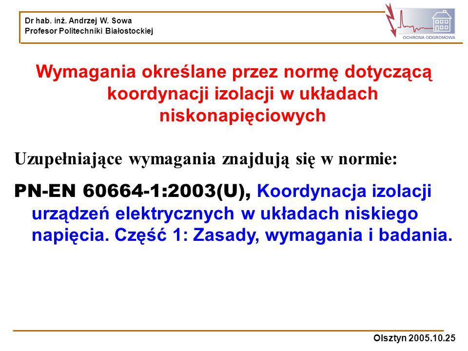 Dr hab. inż. Andrzej W. Sowa Profesor Politechniki Białostockiej Olsztyn 2005.10.25 Wymagania określane przez normę dotyczącą koordynacji izolacji w u