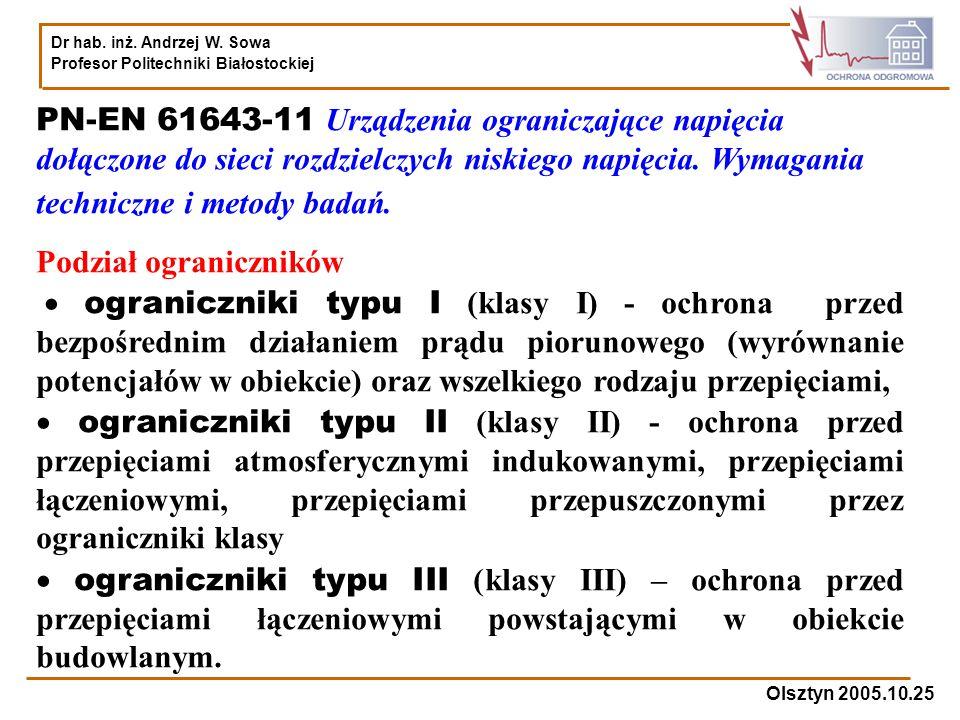 Dr hab. inż. Andrzej W. Sowa Profesor Politechniki Białostockiej Olsztyn 2005.10.25 PN-EN 61643-11 Urządzenia ograniczające napięcia dołączone do siec