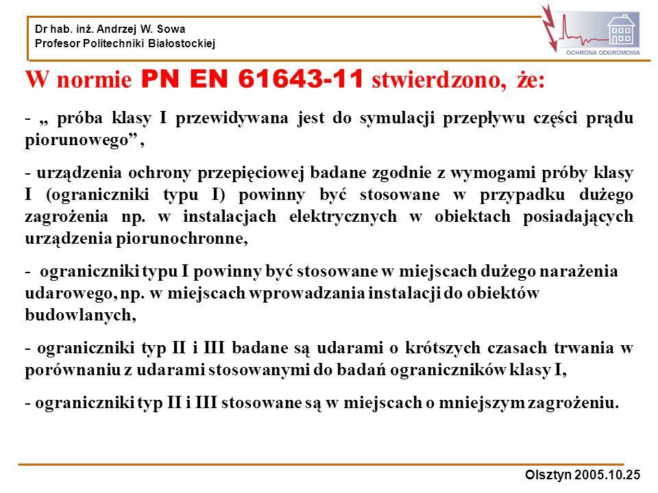 Dr hab. inż. Andrzej W. Sowa Profesor Politechniki Białostockiej Olsztyn 2005.10.25 W normie PN EN 61643-11 stwierdzono, że: - próba klasy I przewidyw