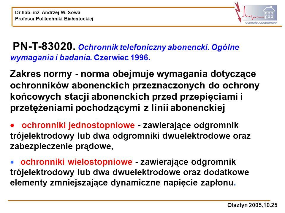 Dr hab. inż. Andrzej W. Sowa Profesor Politechniki Białostockiej Olsztyn 2005.10.25 PN-T-83020. Ochronnik telefoniczny abonencki. Ogólne wymagania i b