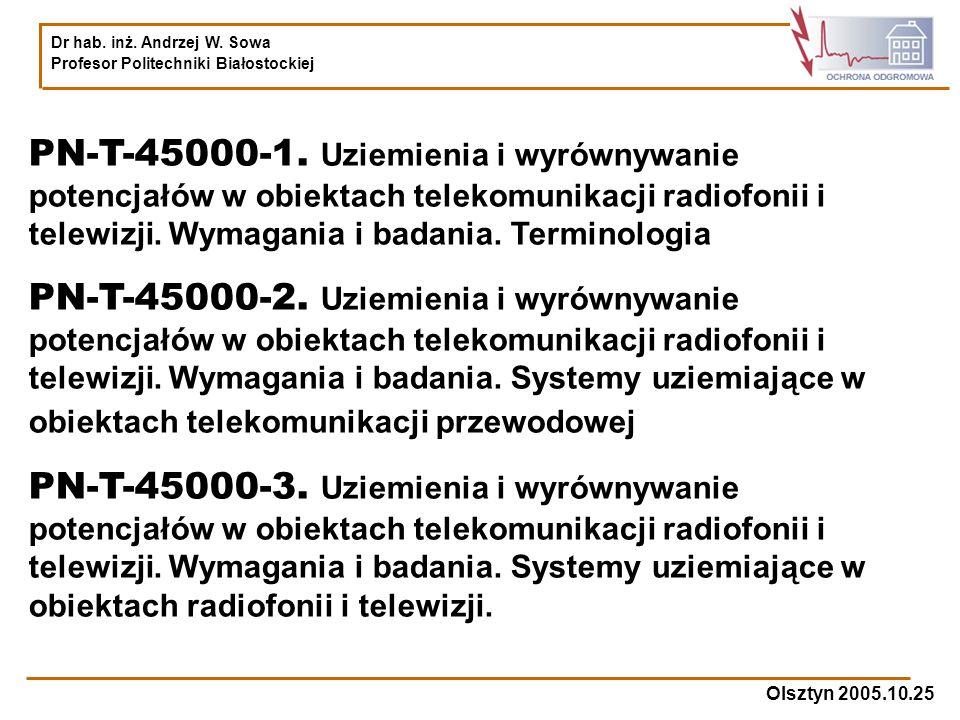 Dr hab. inż. Andrzej W. Sowa Profesor Politechniki Białostockiej Olsztyn 2005.10.25 PN-T-45000-1. Uziemienia i wyrównywanie potencjałów w obiektach te