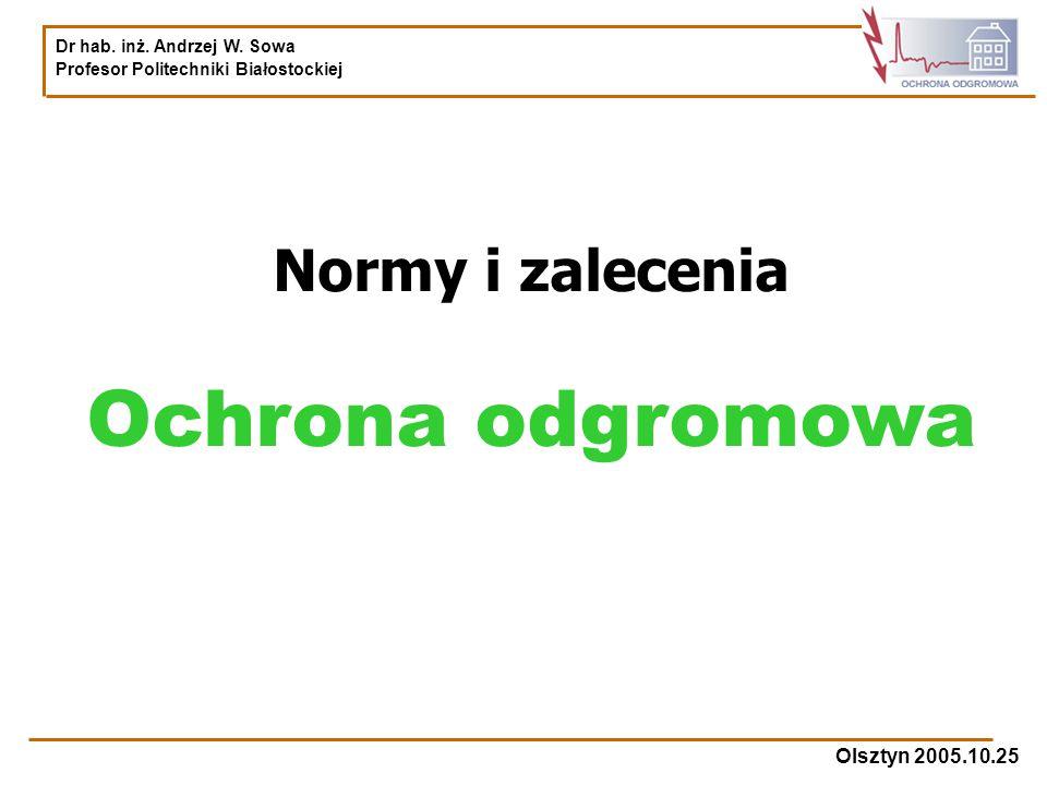 Dr hab. inż. Andrzej W. Sowa Profesor Politechniki Białostockiej Olsztyn 2005.10.25 Normy i zalecenia Ochrona odgromowa