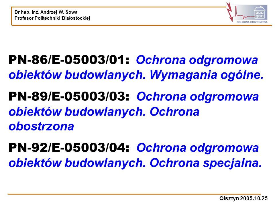 Dr hab. inż. Andrzej W. Sowa Profesor Politechniki Białostockiej Olsztyn 2005.10.25 PN-86/E-05003/01: Ochrona odgromowa obiektów budowlanych. Wymagani