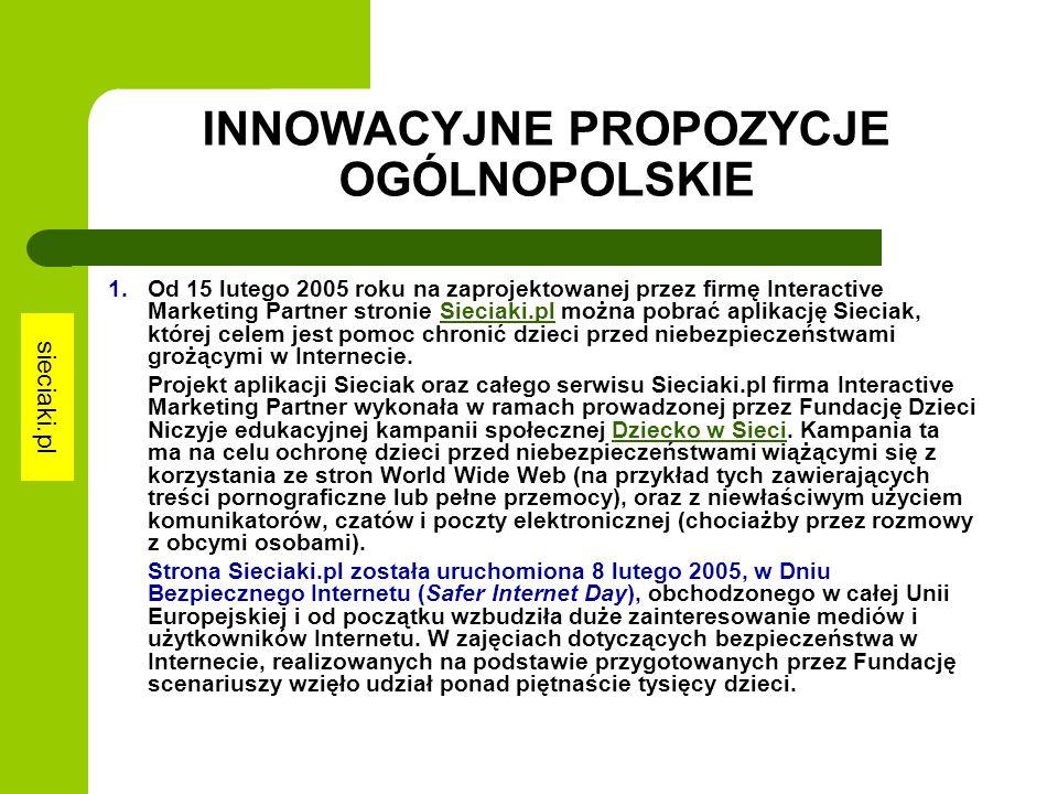 INNOWACYJNE PROPOZYCJE OGÓLNOPOLSKIE 1. Od 15 lutego 2005 roku na zaprojektowanej przez firmę Interactive Marketing Partner stronie Sieciaki.pl można