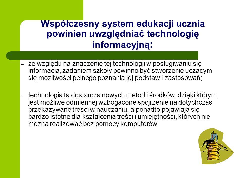 Współczesny system edukacji ucznia powinien uwzględniać technologię informacyjną : – ze względu na znaczenie tej technologii w posługiwaniu się inform