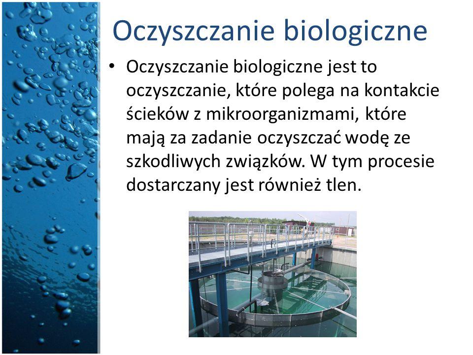 Oczyszczanie biologiczne Oczyszczanie biologiczne jest to oczyszczanie, które polega na kontakcie ścieków z mikroorganizmami, które mają za zadanie oc