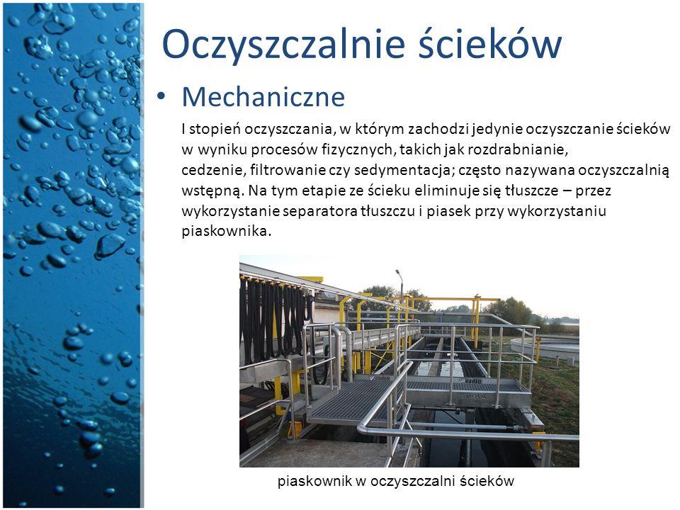 Oczyszczalnie ścieków Mechaniczne I stopień oczyszczania, w którym zachodzi jedynie oczyszczanie ścieków w wyniku procesów fizycznych, takich jak rozd