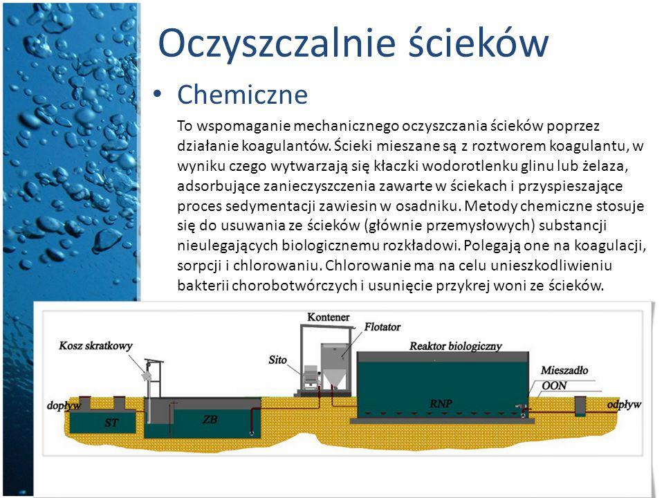 Oczyszczalnie ścieków Chemiczne To wspomaganie mechanicznego oczyszczania ścieków poprzez działanie koagulantów. Ścieki mieszane są z roztworem koagul