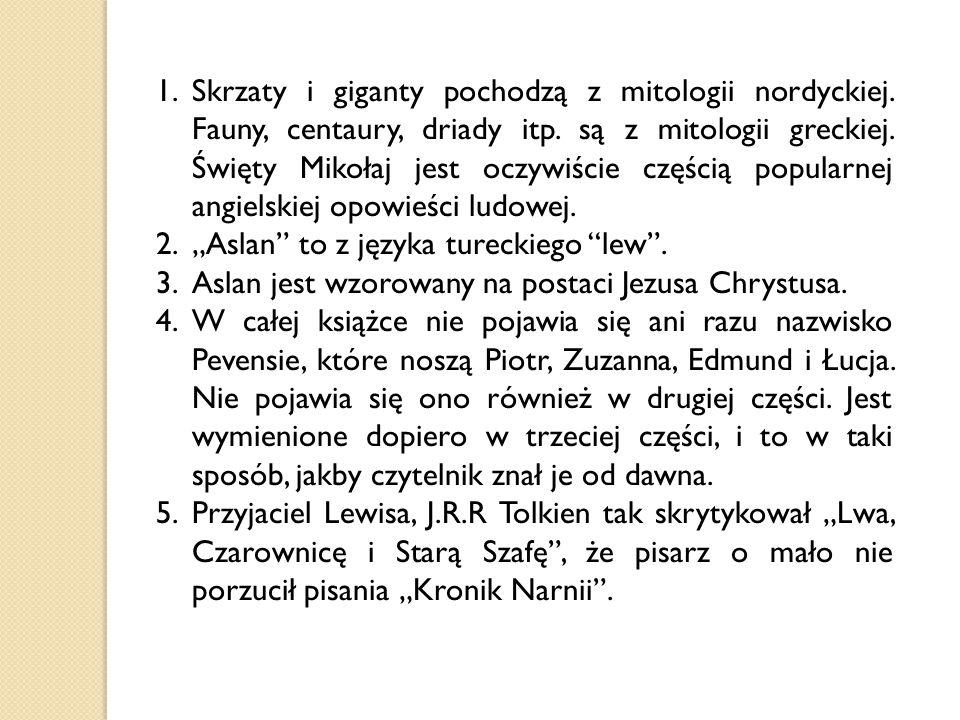 1.Skrzaty i giganty pochodzą z mitologii nordyckiej. Fauny, centaury, driady itp. są z mitologii greckiej. Święty Mikołaj jest oczywiście częścią popu